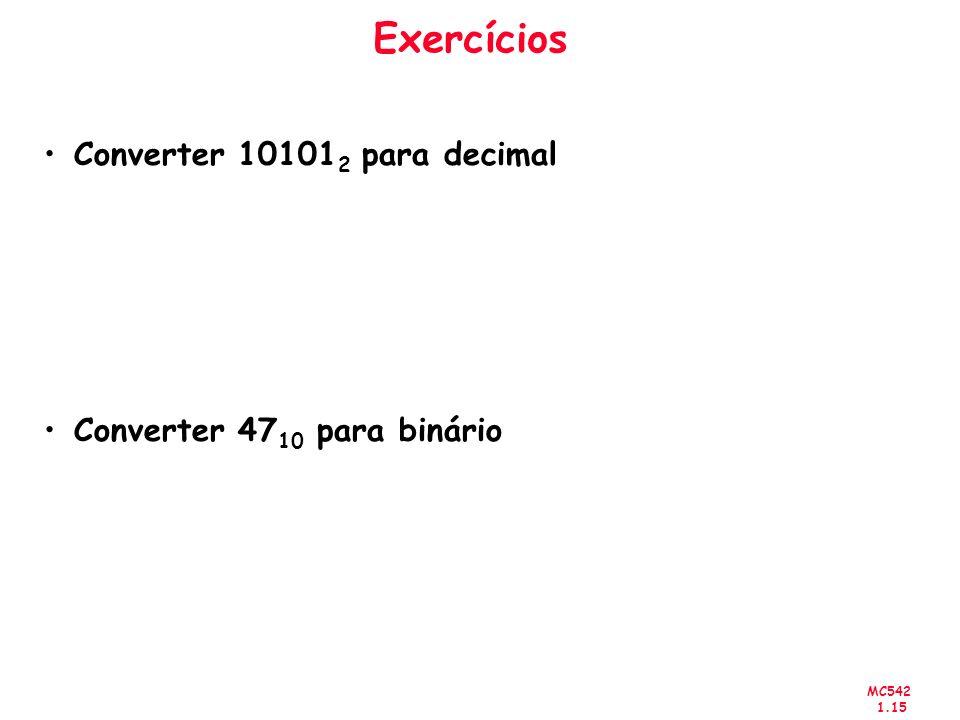 MC542 1.15 Exercícios Converter 10101 2 para decimal Converter 47 10 para binário