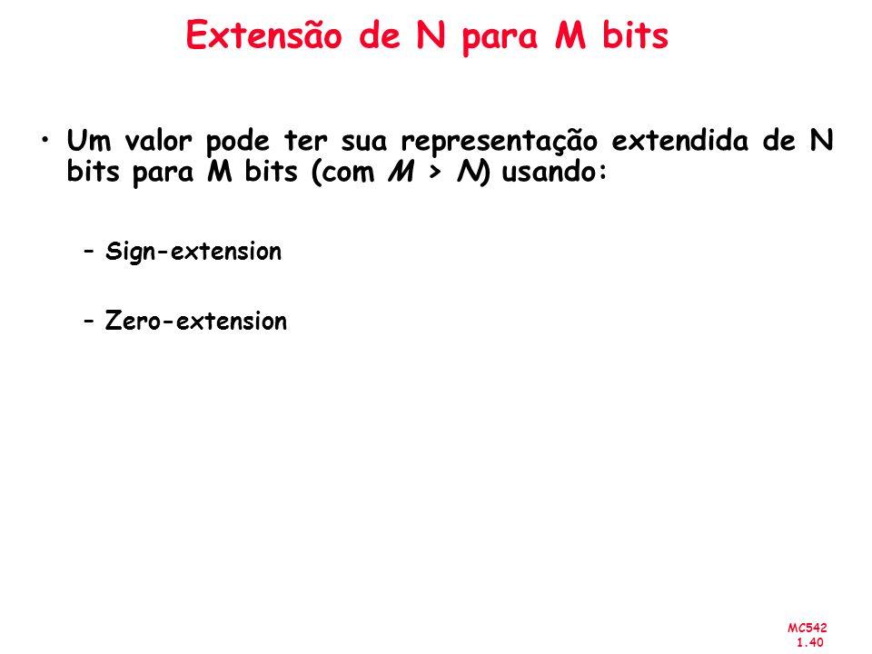 MC542 1.40 Extensão de N para M bits Um valor pode ter sua representação extendida de N bits para M bits (com M > N) usando: –Sign-extension –Zero-ext