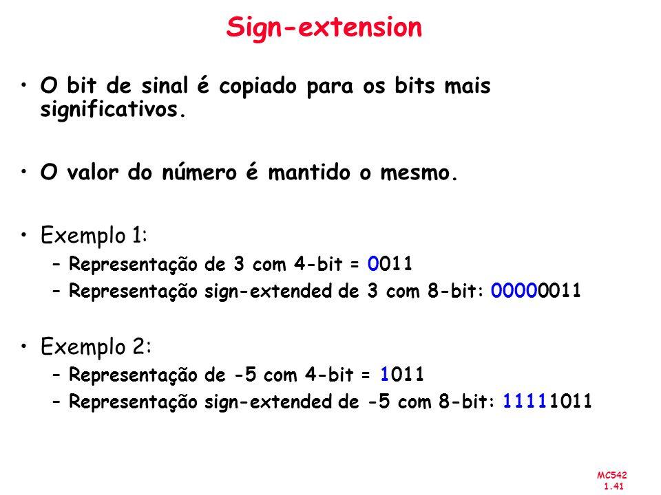MC542 1.41 Sign-extension O bit de sinal é copiado para os bits mais significativos. O valor do número é mantido o mesmo. Exemplo 1: –Representação de