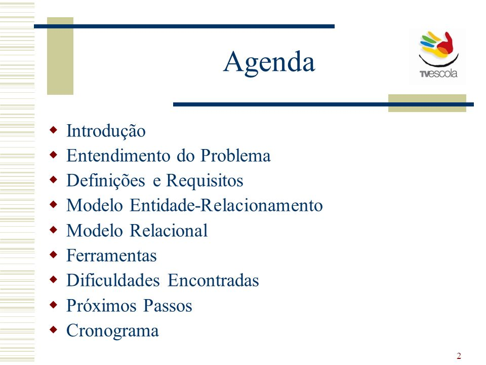 2 Agenda Introdução Entendimento do Problema Definições e Requisitos Modelo Entidade-Relacionamento Modelo Relacional Ferramentas Dificuldades Encontr