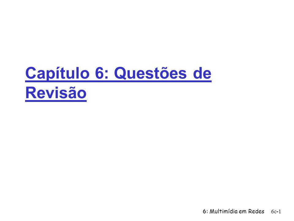 6: Multimídia em Redes6c-2 Seções 6.1-6.2 1.