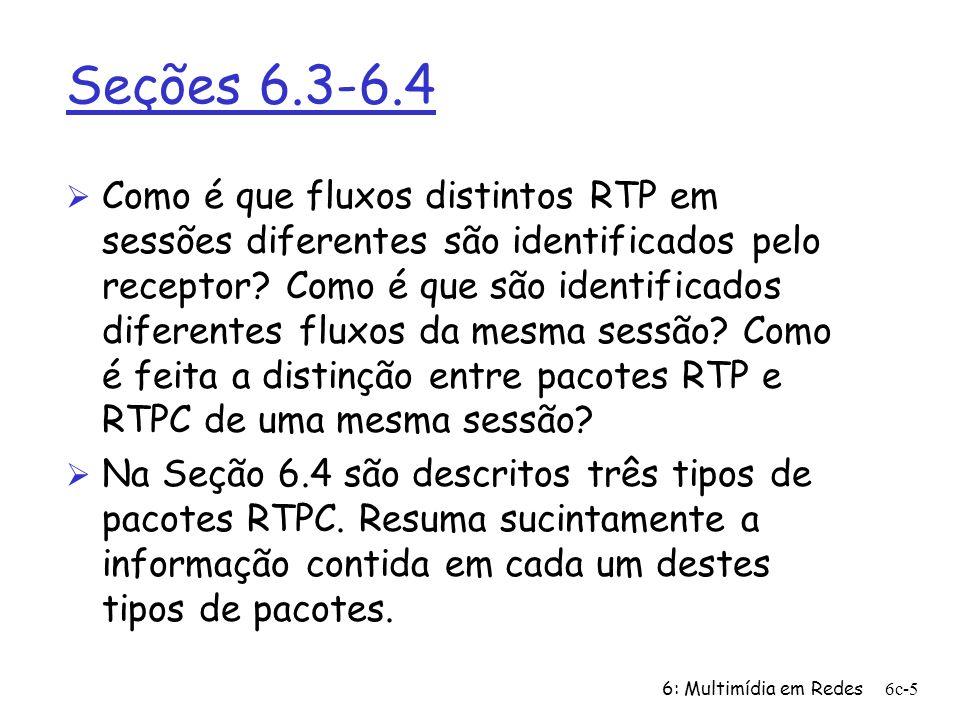 6: Multimídia em Redes6c-5 Seções 6.3-6.4 Ø Como é que fluxos distintos RTP em sessões diferentes são identificados pelo receptor? Como é que são iden
