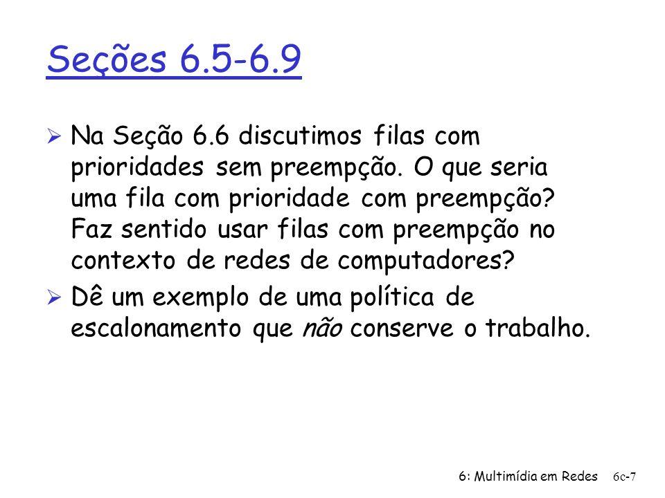 6: Multimídia em Redes6c-18 Problema 9 Ø Considere a estratégia de reprodução adaptativa descrita na Seção 6.3.