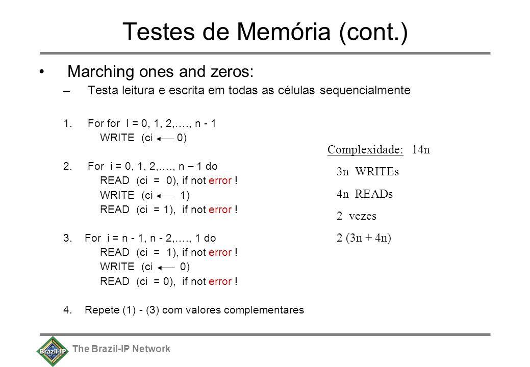 The Brazil-IP Network Testes de Memória (cont.) Marching ones and zeros: –Testa leitura e escrita em todas as células sequencialmente 1. For for I = 0