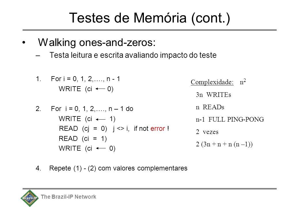 The Brazil-IP Network Testes de Memória (cont.) Walking ones-and-zeros: –Testa leitura e escrita avaliando impacto do teste 1.