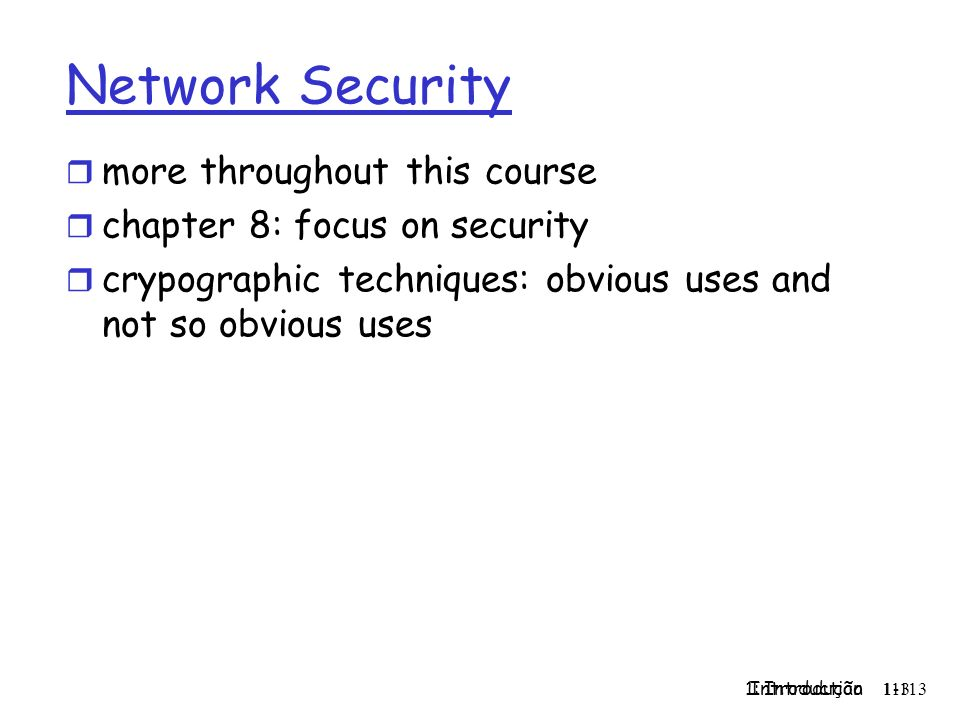 1: Introdução 113 Introduction 1-113 Network Security r more throughout this course r chapter 8: focus on security r crypographic techniques: obvious