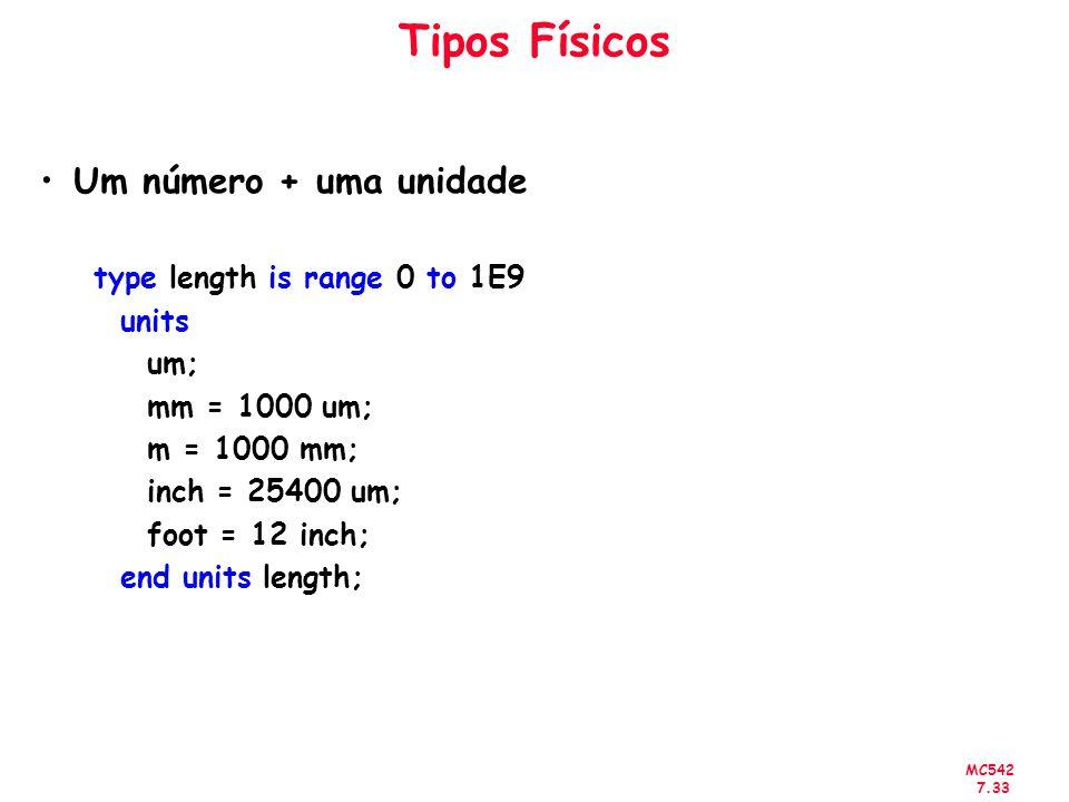 MC542 7.33 Tipos Físicos Um número + uma unidade type length is range 0 to 1E9 units um; mm = 1000 um; m = 1000 mm; inch = 25400 um; foot = 12 inch; e