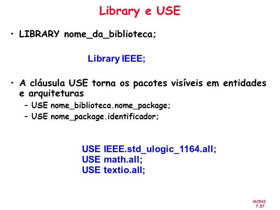 MC542 7.57 Library e USE LIBRARY nome_da_biblioteca; A cláusula USE torna os pacotes visíveis em entidades e arquiteturas –USE nome_biblioteca.nome_pa