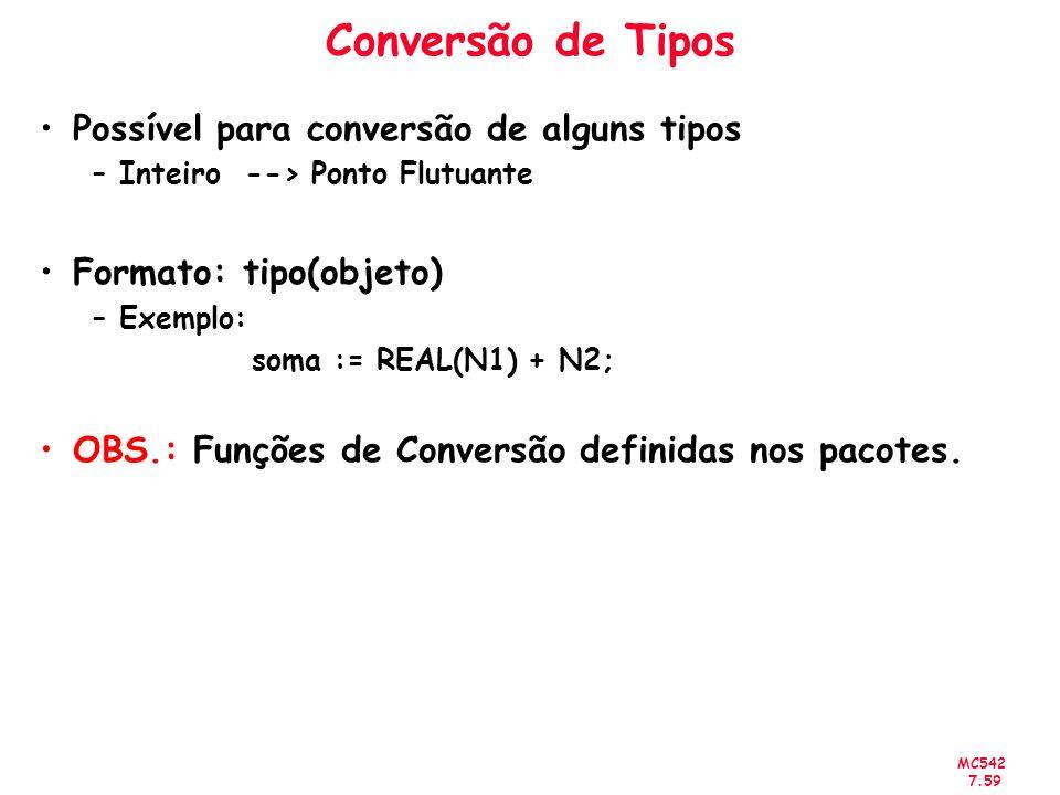 MC542 7.59 Conversão de Tipos Possível para conversão de alguns tipos –Inteiro --> Ponto Flutuante Formato: tipo(objeto) –Exemplo: soma := REAL(N1) +