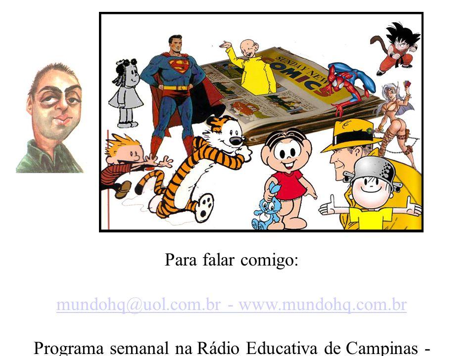 Para falar comigo: mundohq@uol.com.br - www.mundohq.com.br Programa semanal na Rádio Educativa de Campinas - (FM 101.9)