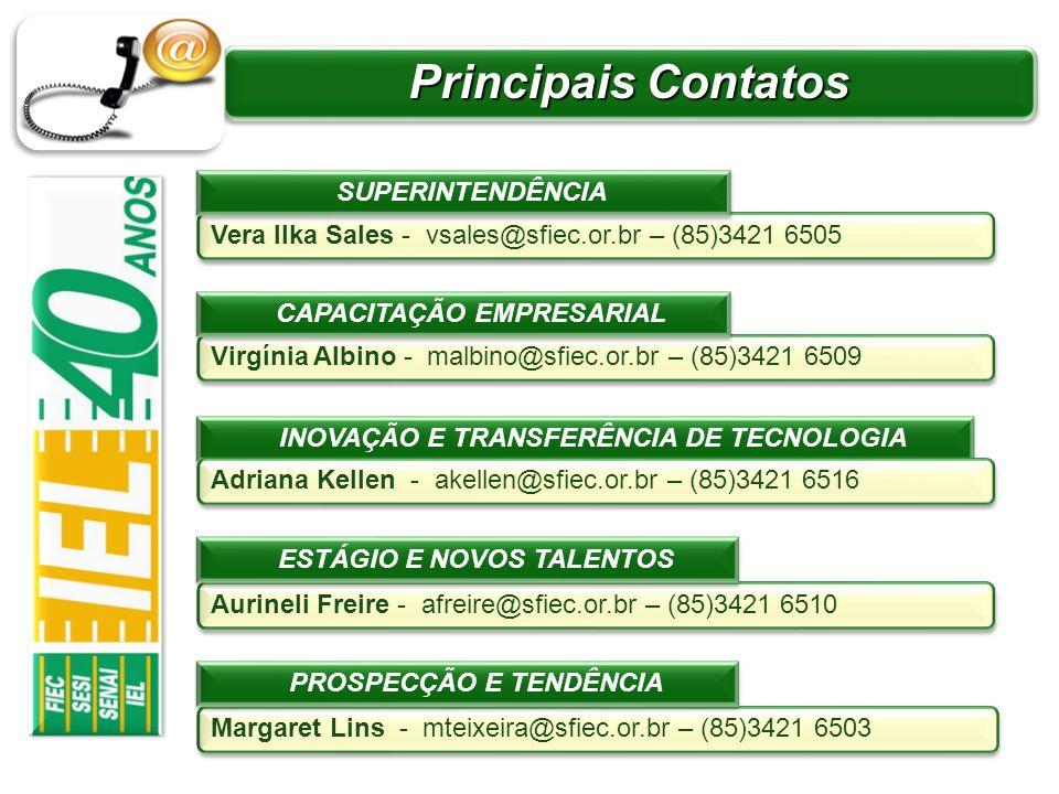 Principais Contatos Virgínia Albino - malbino@sfiec.or.br – (85)3421 6509 CAPACITAÇÃO EMPRESARIAL Margaret Lins - mteixeira@sfiec.or.br – (85)3421 650