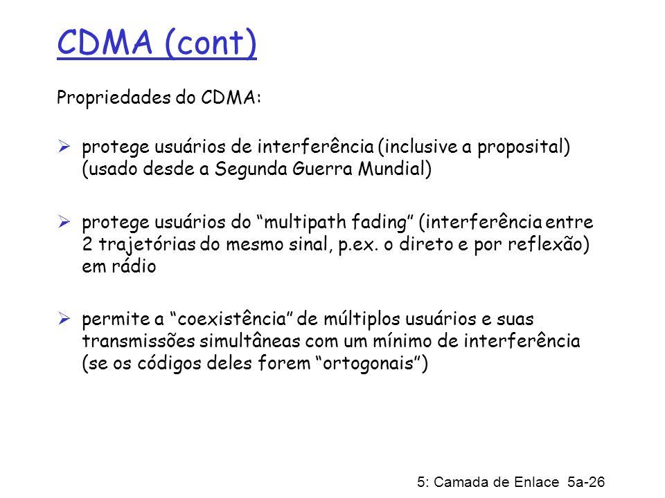 5: Camada de Enlace 5a-26 CDMA (cont) Propriedades do CDMA: protege usuários de interferência (inclusive a proposital) (usado desde a Segunda Guerra M
