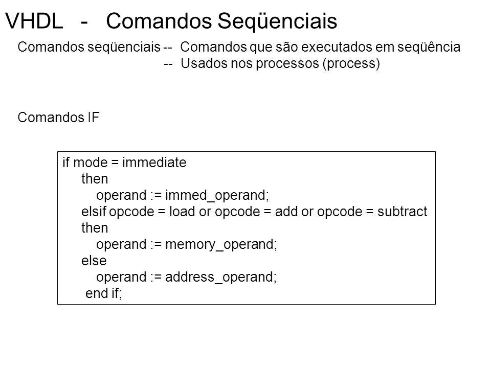VHDL - Comandos Seqüenciais Comandos seqüenciais -- Comandos que são executados em seqüência -- Usados nos processos (process) if mode = immediate the