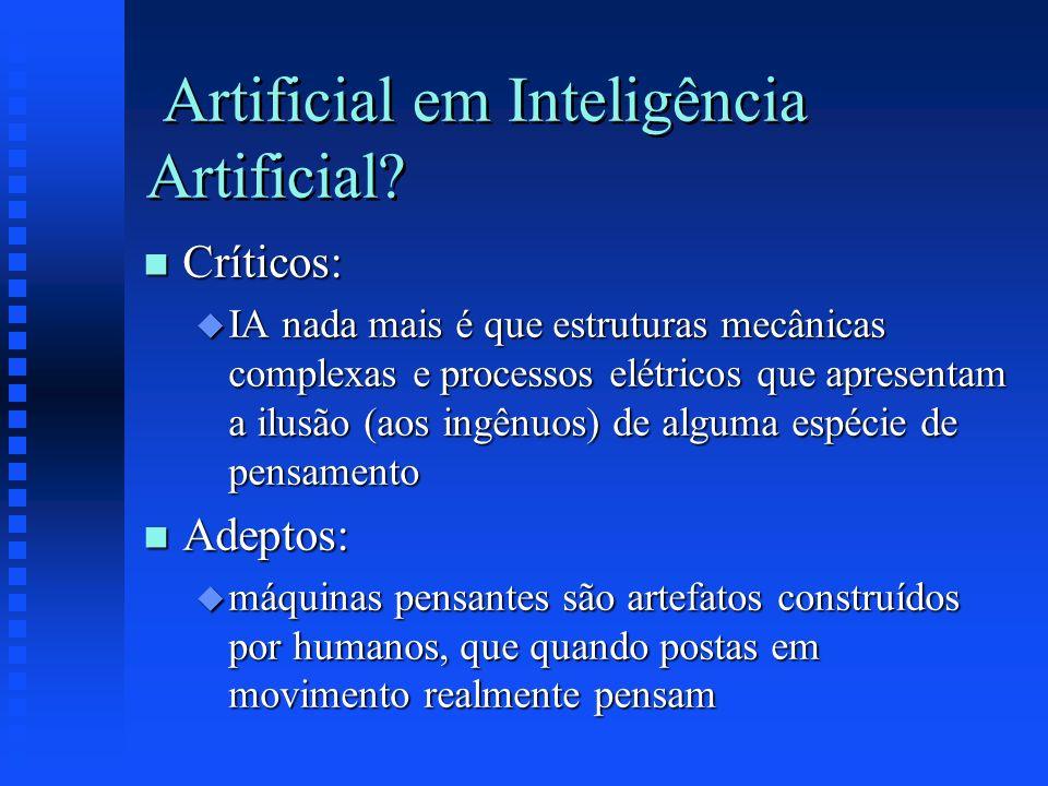 Artificial em Inteligência Artificial? n Críticos: u IA nada mais é que estruturas mecânicas complexas e processos elétricos que apresentam a ilusão (