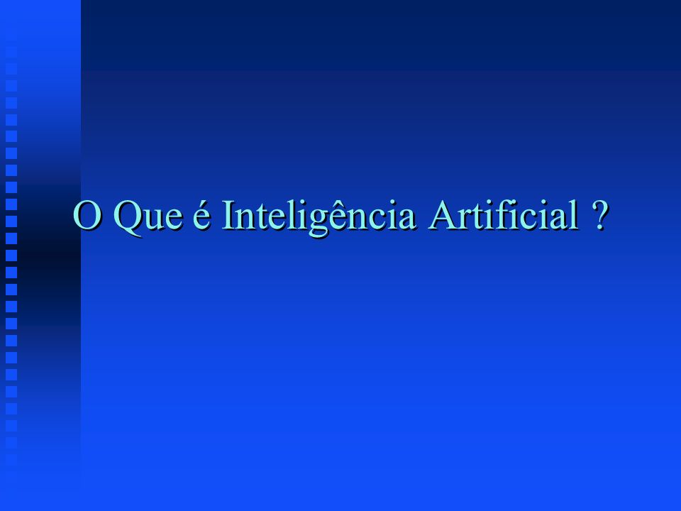 O Que é Inteligência Artificial ?