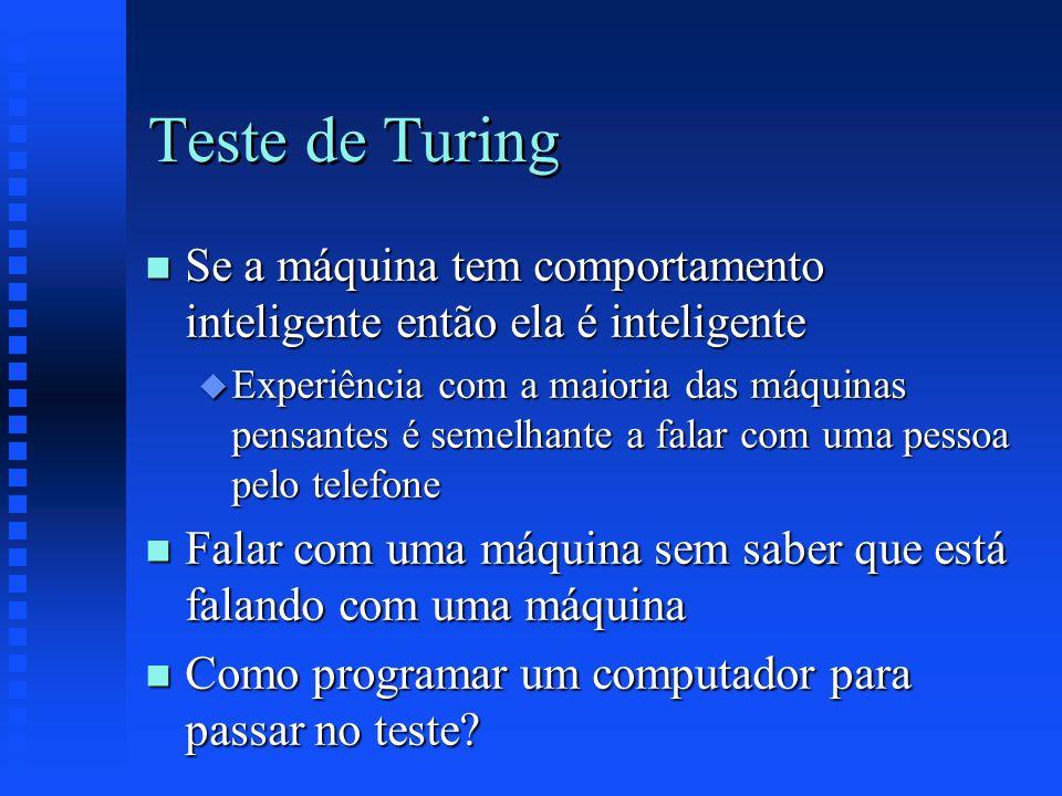 Teste de Turing n Se a máquina tem comportamento inteligente então ela é inteligente u Experiência com a maioria das máquinas pensantes é semelhante a