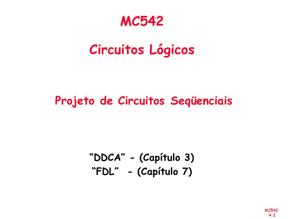 MC542 4.33 Shift Register t 0 t 1 t 2 t 3 t 4 t 5 t 6 t 7 1 0 1 1 1 0 0 0 0 1 0 1 1 1 0 0 0 0 1 0 1 1 1 0 0 0 0 1 0 1 1 1 0 0 0 0 1 0 1 1 Q 1 Q 2 Q 3 Q 4 Out= In Apresenta o seuinte comportamento: