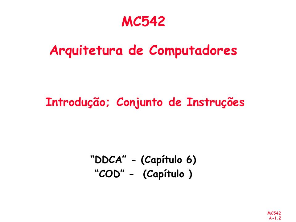 MC542 A-1.93 Chamada de Procedimento High-level code int main() { simple(); a = b + c; } void simple() { return; } MIPS assembly code 0x00400200 main: jal simple 0x00400204 add $s0, $s1, $s2...