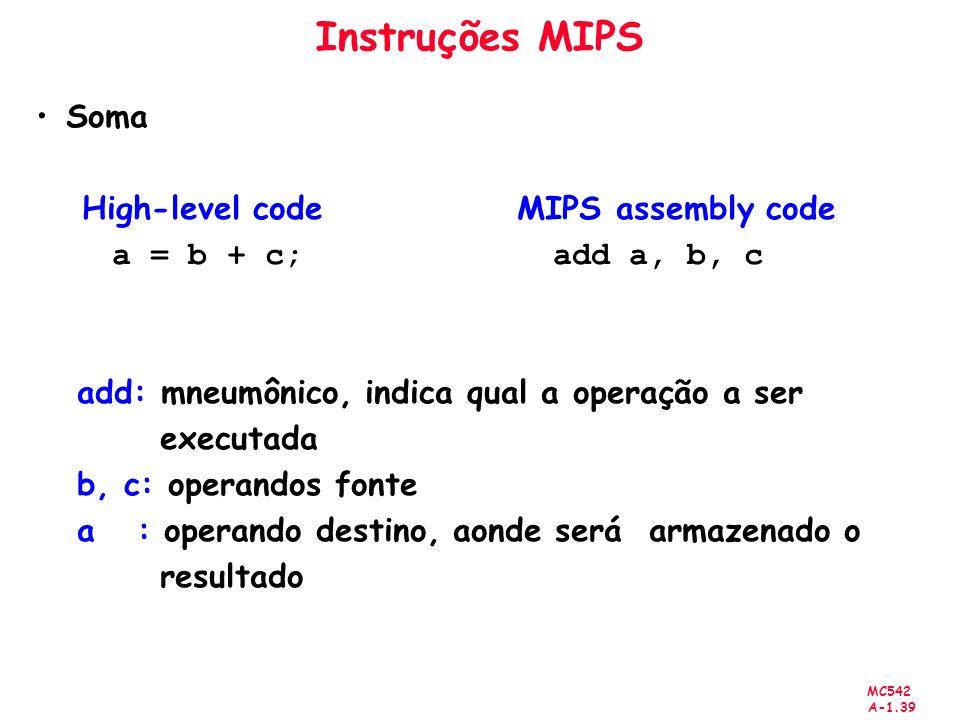 MC542 A-1.39 Instruções MIPS Soma High-level code MIPS assembly code a = b + c; add a, b, c add: mneumônico, indica qual a operação a ser executada b,