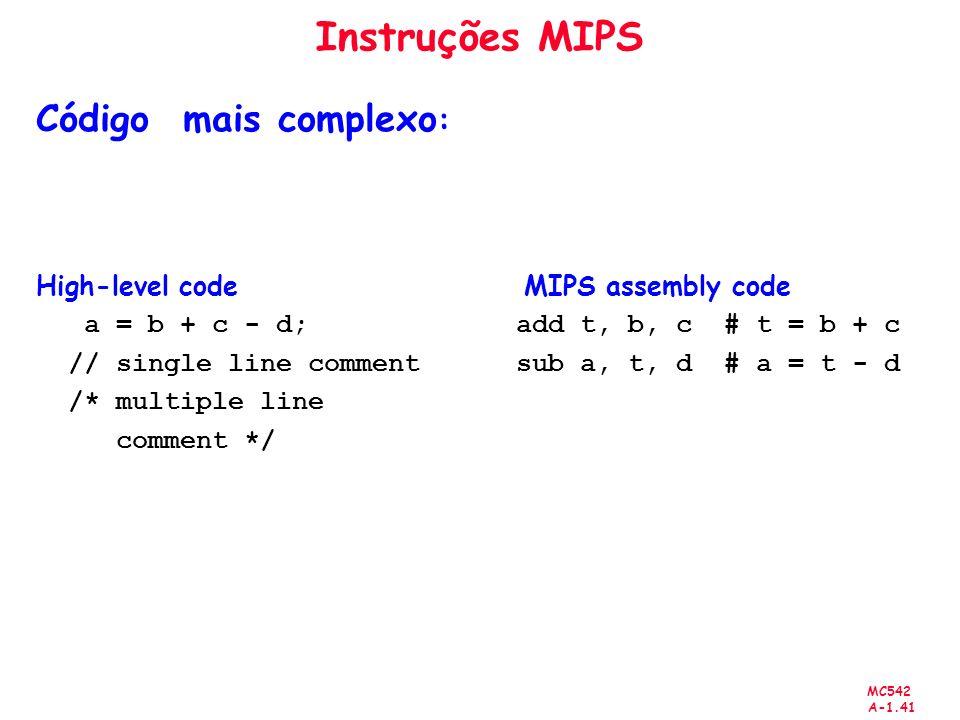 MC542 A-1.41 Instruções MIPS Código mais complexo : High-level code MIPS assembly code a = b + c - d; add t, b, c # t = b + c // single line comment s
