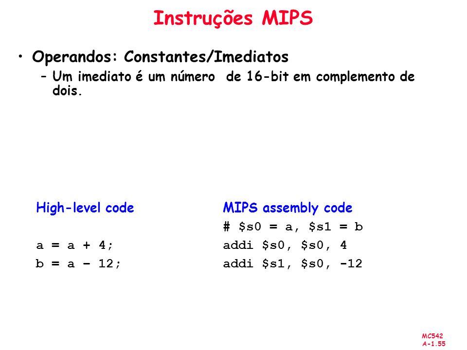 MC542 A-1.55 Instruções MIPS Operandos: Constantes/Imediatos –Um imediato é um número de 16-bit em complemento de dois. High-level code a = a + 4; b =
