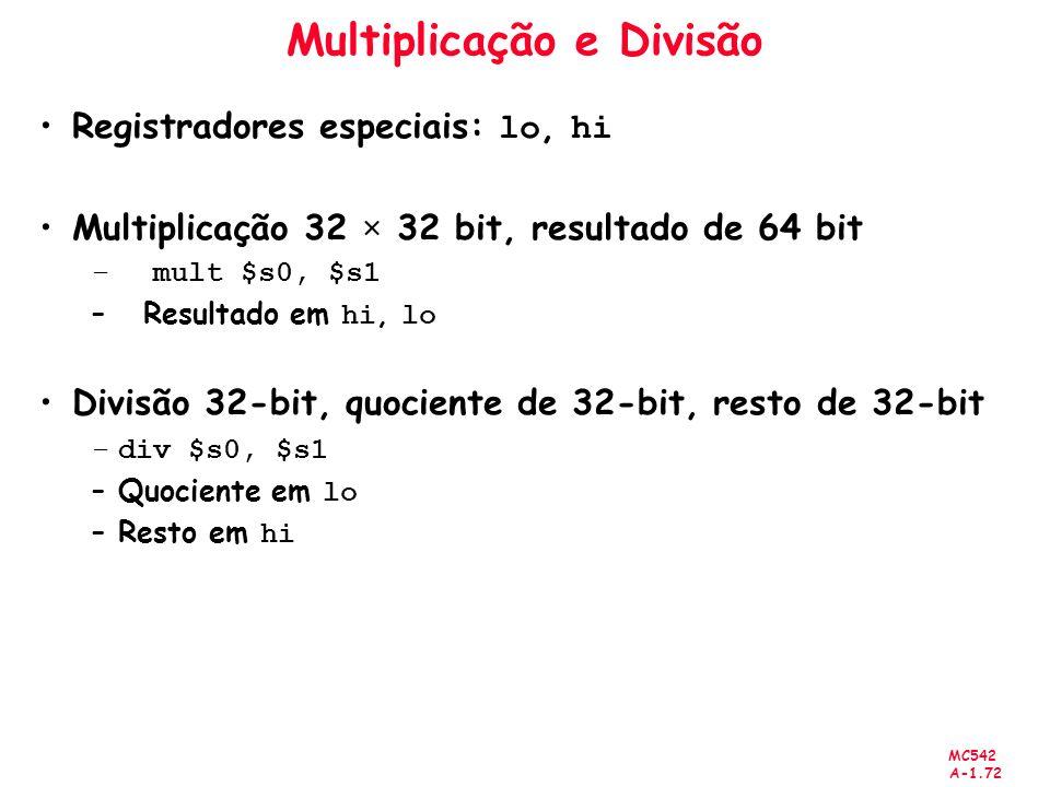 MC542 A-1.72 Multiplicação e Divisão Registradores especiais: lo, hi Multiplicação 32 × 32 bit, resultado de 64 bit – mult $s0, $s1 – Resultado em hi,