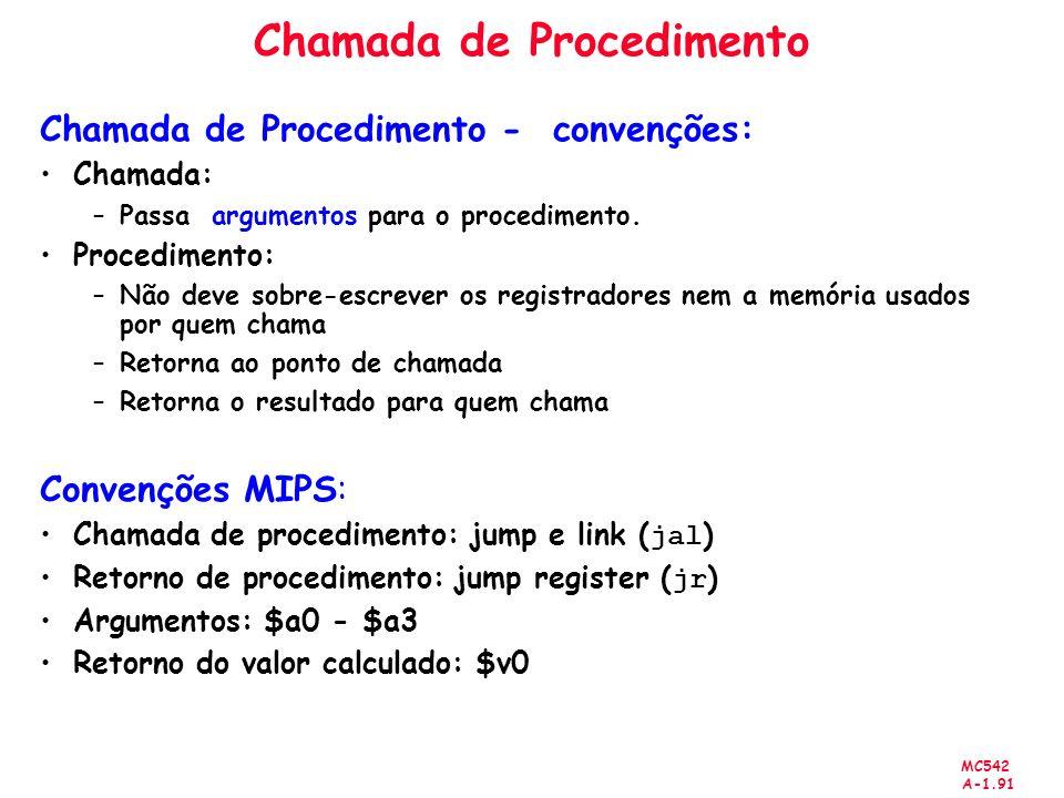 MC542 A-1.91 Chamada de Procedimento Chamada de Procedimento - convenções: Chamada: –Passa argumentos para o procedimento. Procedimento: –Não deve sob