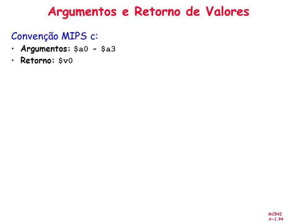 MC542 A-1.94 Argumentos e Retorno de Valores Convenção MIPS c: Argumentos: $a0 - $a3 Retorno: $v0