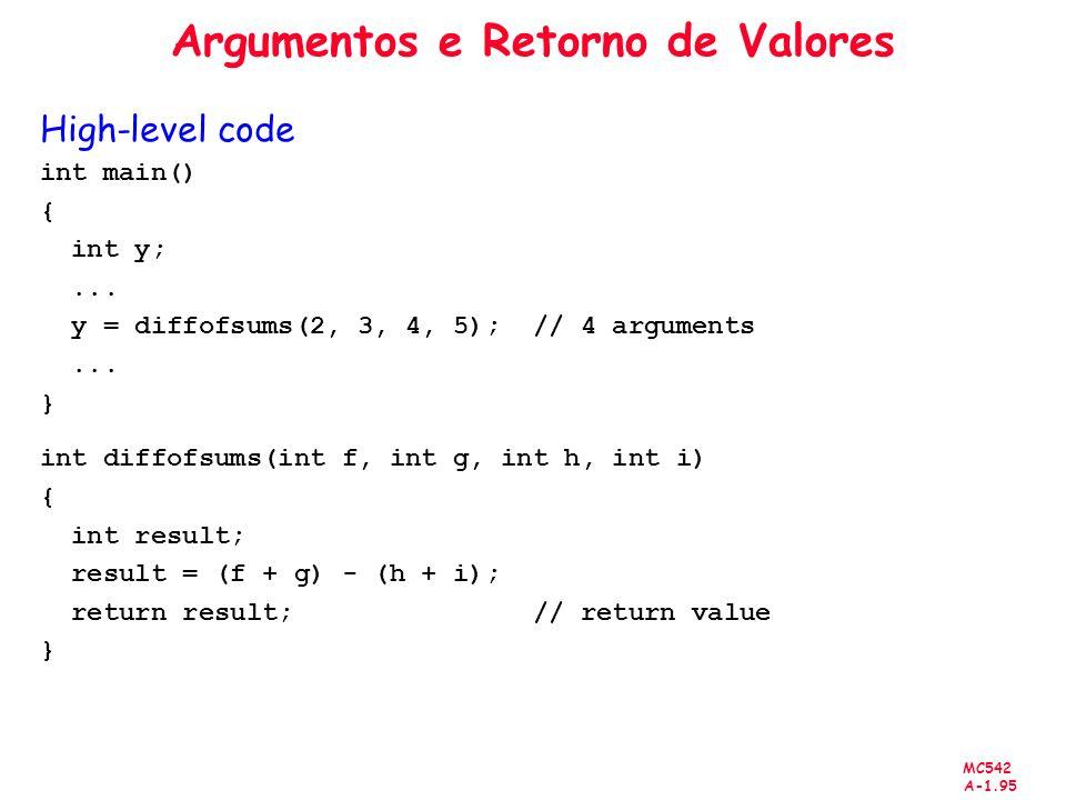 MC542 A-1.95 Argumentos e Retorno de Valores High-level code int main() { int y;... y = diffofsums(2, 3, 4, 5); // 4 arguments... } int diffofsums(int