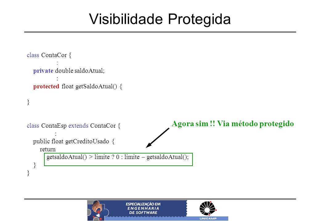 Visibilidade Protegida class ContaCor { : private double saldoAtual; : protected float getSaldoAtual() { } class ContaEsp extends ContaCor { : public
