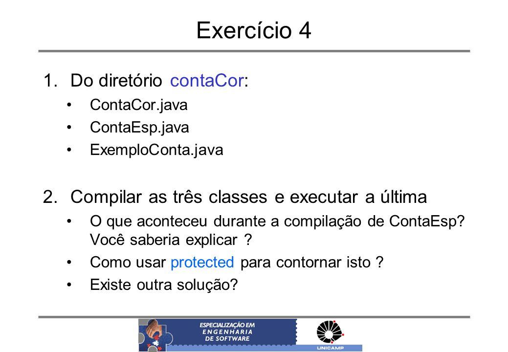Exercício 4 1.Do diretório contaCor: ContaCor.java ContaEsp.java ExemploConta.java 2.Compilar as três classes e executar a última O que aconteceu dura