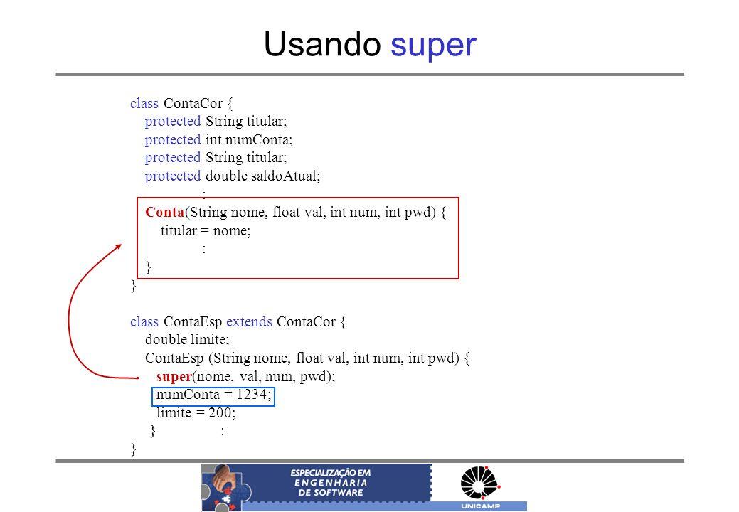 Usando super class ContaCor { protected String titular; protected int numConta; protected String titular; protected double saldoAtual; : Conta(String