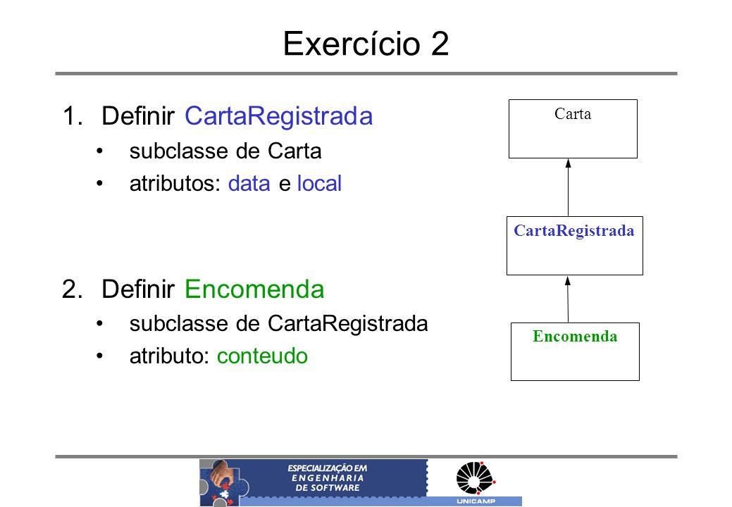 Exercício 2 1.Definir CartaRegistrada subclasse de Carta atributos: data e local 2.Definir Encomenda subclasse de CartaRegistrada atributo: conteudo C