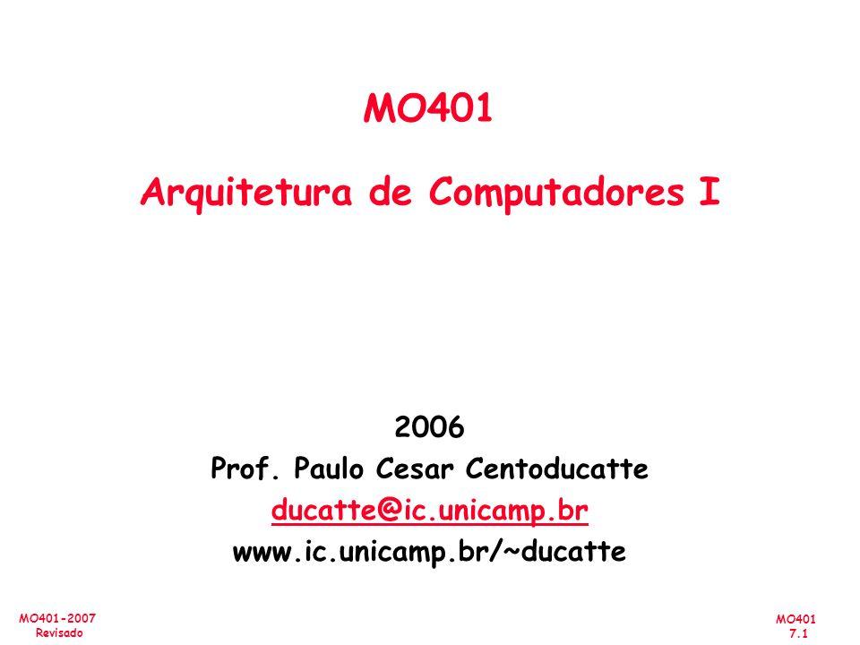 MO401 7.1 MO401-2007 Revisado 2006 Prof. Paulo Cesar Centoducatte ducatte@ic.unicamp.br www.ic.unicamp.br/~ducatte MO401 Arquitetura de Computadores I