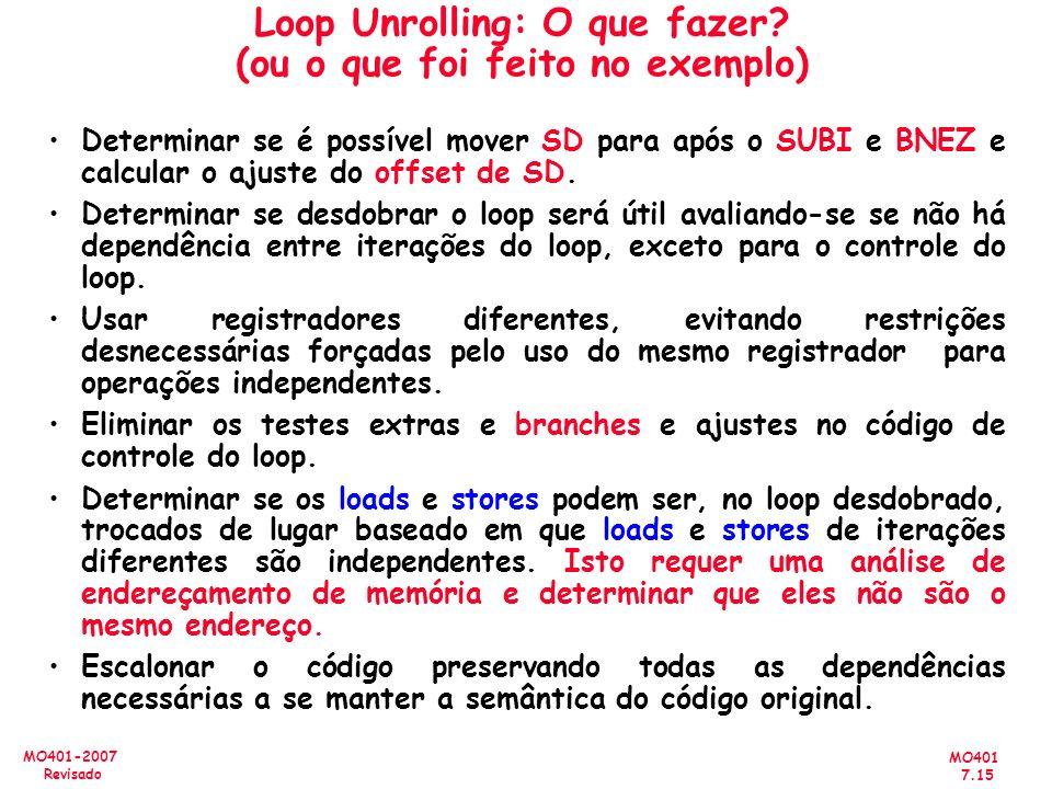 MO401 7.15 MO401-2007 Revisado Loop Unrolling: O que fazer? (ou o que foi feito no exemplo) Determinar se é possível mover SD para após o SUBI e BNEZ