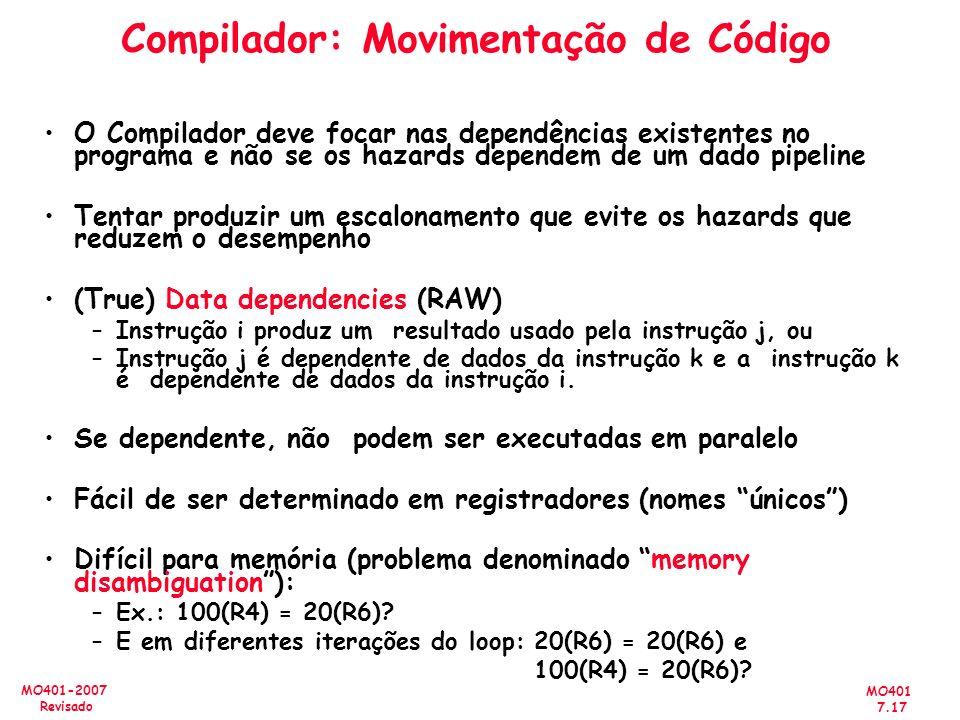 MO401 7.17 MO401-2007 Revisado Compilador: Movimentação de Código O Compilador deve focar nas dependências existentes no programa e não se os hazards