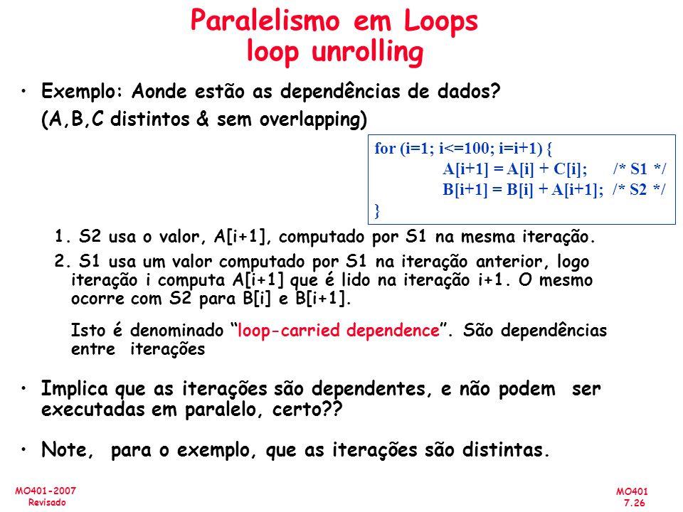 MO401 7.26 MO401-2007 Revisado Paralelismo em Loops loop unrolling Exemplo: Aonde estão as dependências de dados? (A,B,C distintos & sem overlapping)