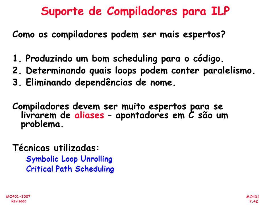MO401 7.42 MO401-2007 Revisado Suporte de Compiladores para ILP Como os compiladores podem ser mais espertos? 1. Produzindo um bom scheduling para o c