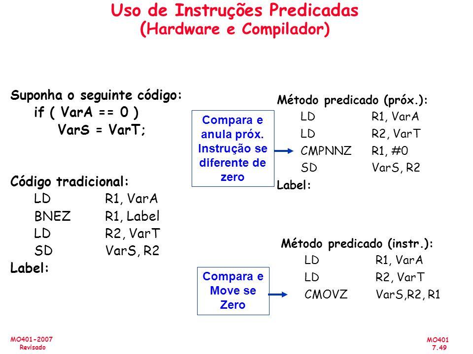 MO401 7.49 MO401-2007 Revisado Uso de Instruções Predicadas ( Hardware e Compilador) Suponha o seguinte código: if ( VarA == 0 ) VarS = VarT; Código t