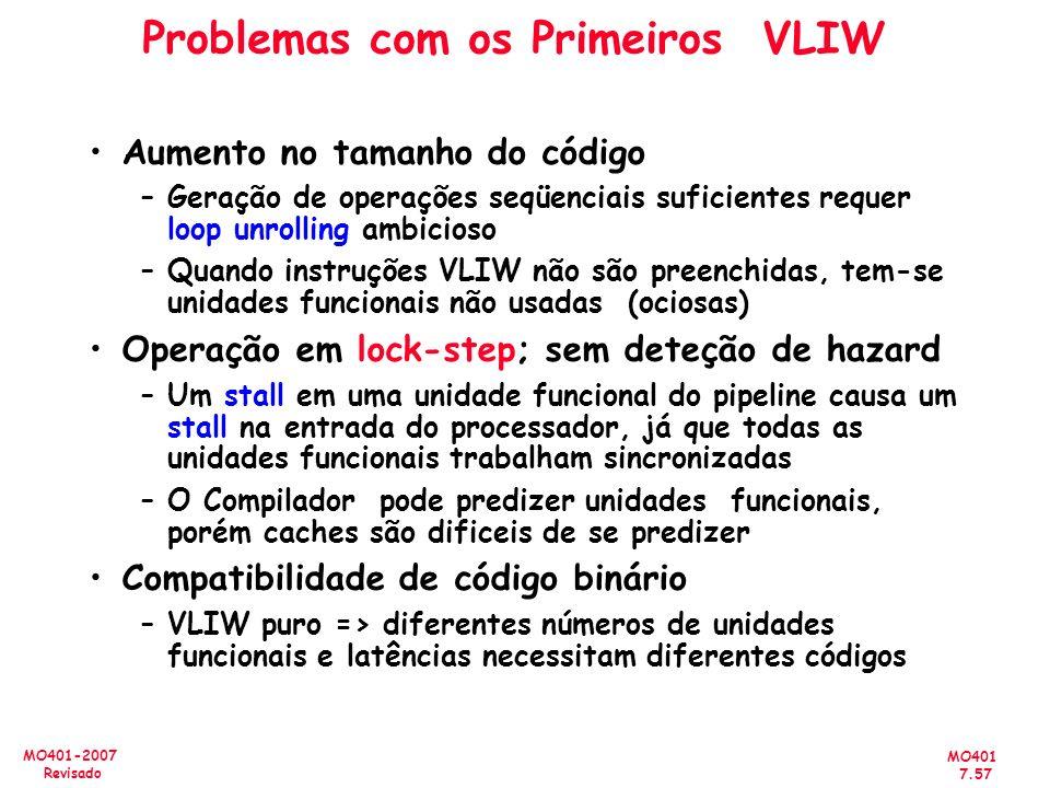 MO401 7.57 MO401-2007 Revisado Problemas com os Primeiros VLIW Aumento no tamanho do código –Geração de operações seqüenciais suficientes requer loop