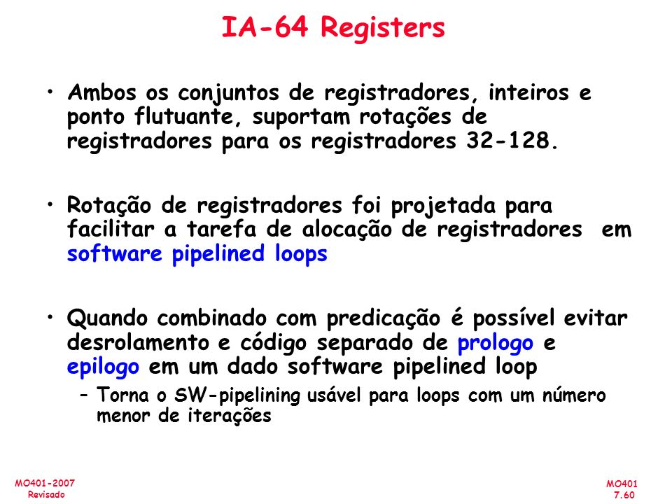 MO401 7.60 MO401-2007 Revisado IA-64 Registers Ambos os conjuntos de registradores, inteiros e ponto flutuante, suportam rotações de registradores par