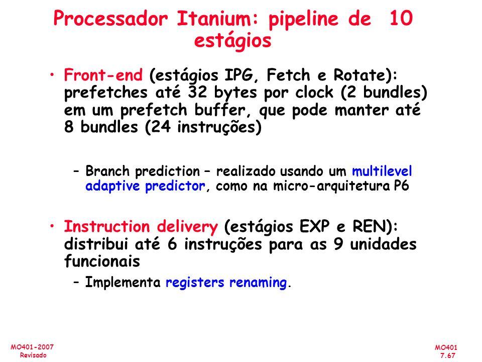 MO401 7.67 MO401-2007 Revisado Processador Itanium: pipeline de 10 estágios Front-end (estágios IPG, Fetch e Rotate): prefetches até 32 bytes por cloc