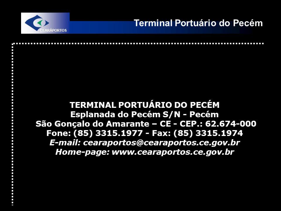 Terminal Portuário do Pecém CEARÁPORTOS TERMINAL PORTUÁRIO DO PECÉM Esplanada do Pecém S/N - Pecém São Gonçalo do Amarante – CE - CEP.: 62.674-000 Fon