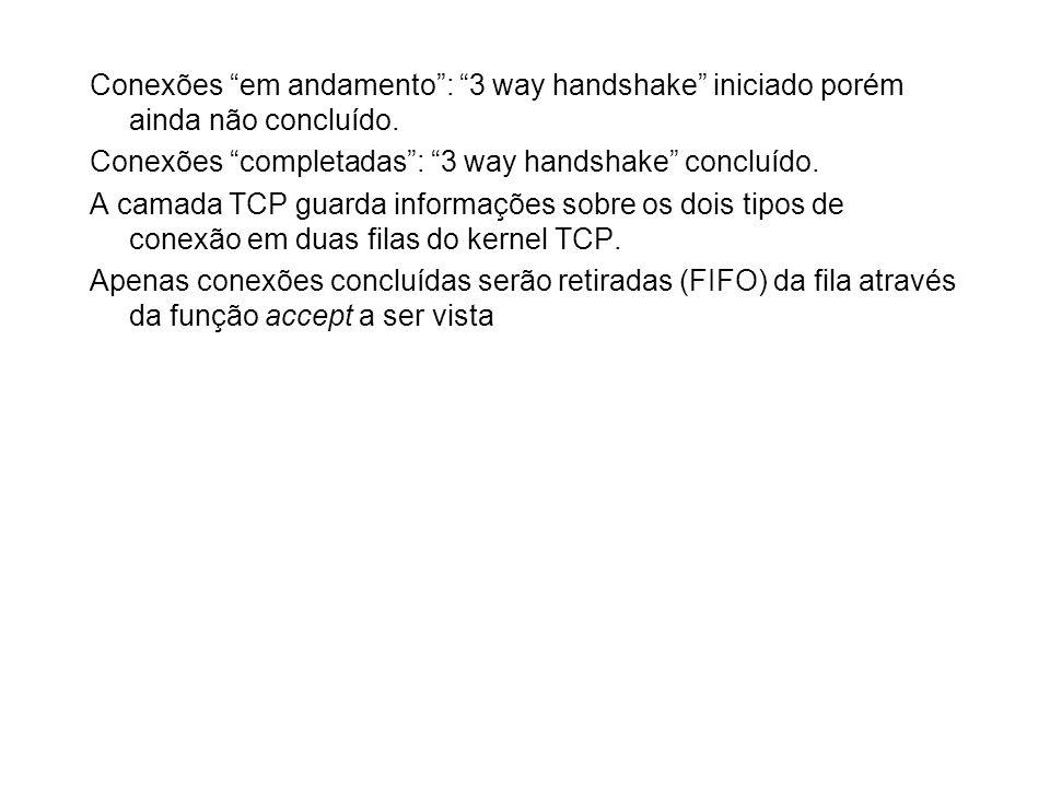 Conexões em andamento: 3 way handshake iniciado porém ainda não concluído. Conexões completadas: 3 way handshake concluído. A camada TCP guarda inform