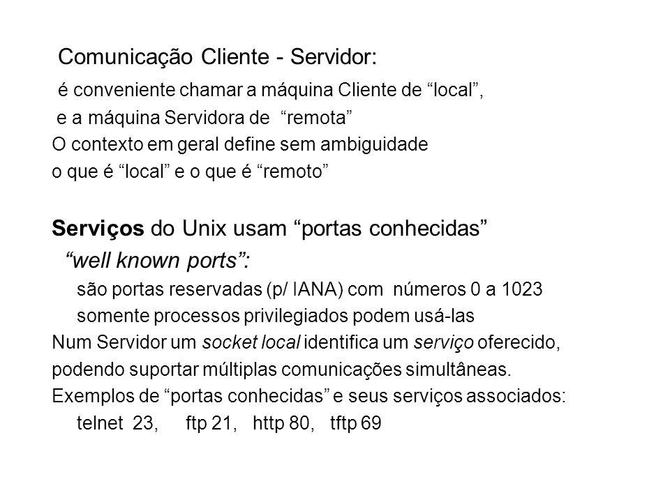 Comunicação Cliente - Servidor: é conveniente chamar a máquina Cliente de local, e a máquina Servidora de remota O contexto em geral define sem ambigu