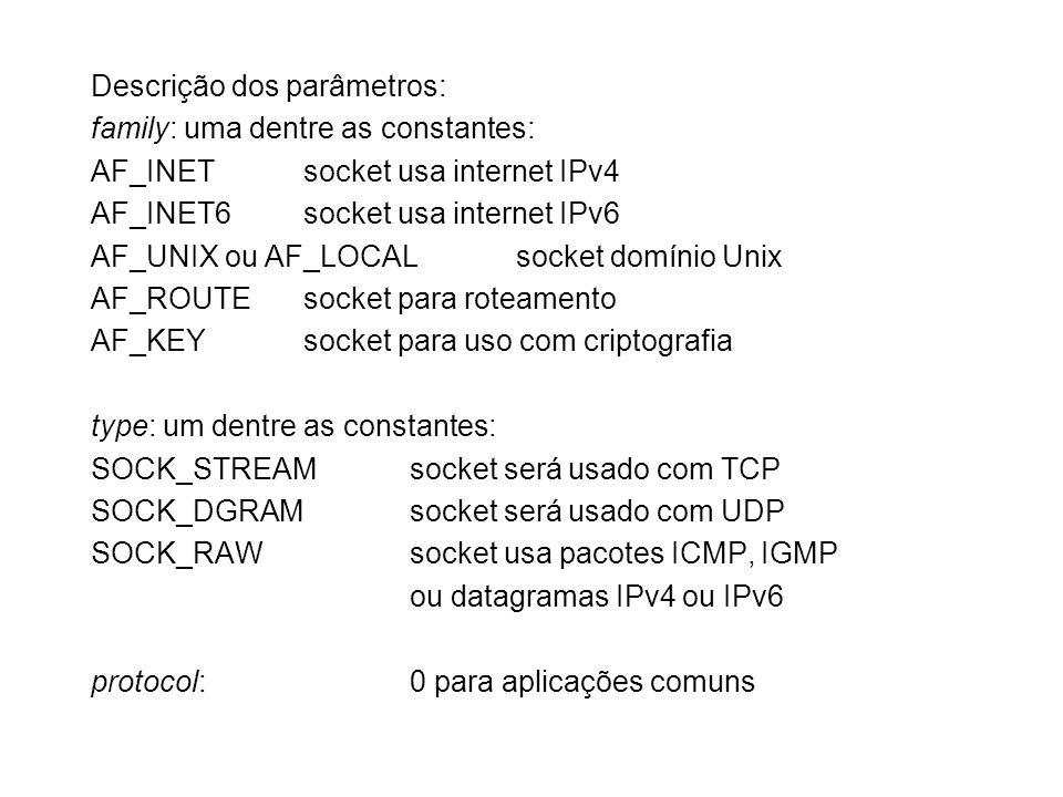Descrição dos parâmetros: family: uma dentre as constantes: AF_INETsocket usa internet IPv4 AF_INET6socket usa internet IPv6 AF_UNIX ou AF_LOCALsocket