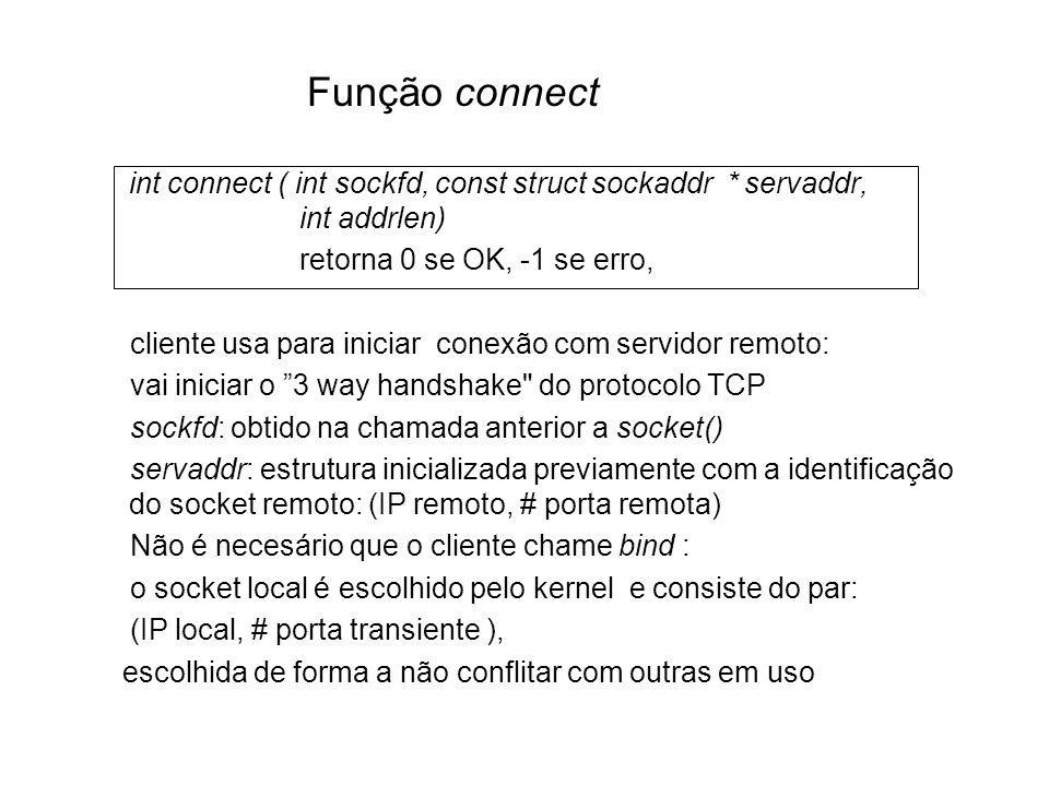 Função connect int connect ( int sockfd, const struct sockaddr * servaddr, int addrlen) retorna 0 se OK, -1 se erro, cliente usa para iniciar conexão