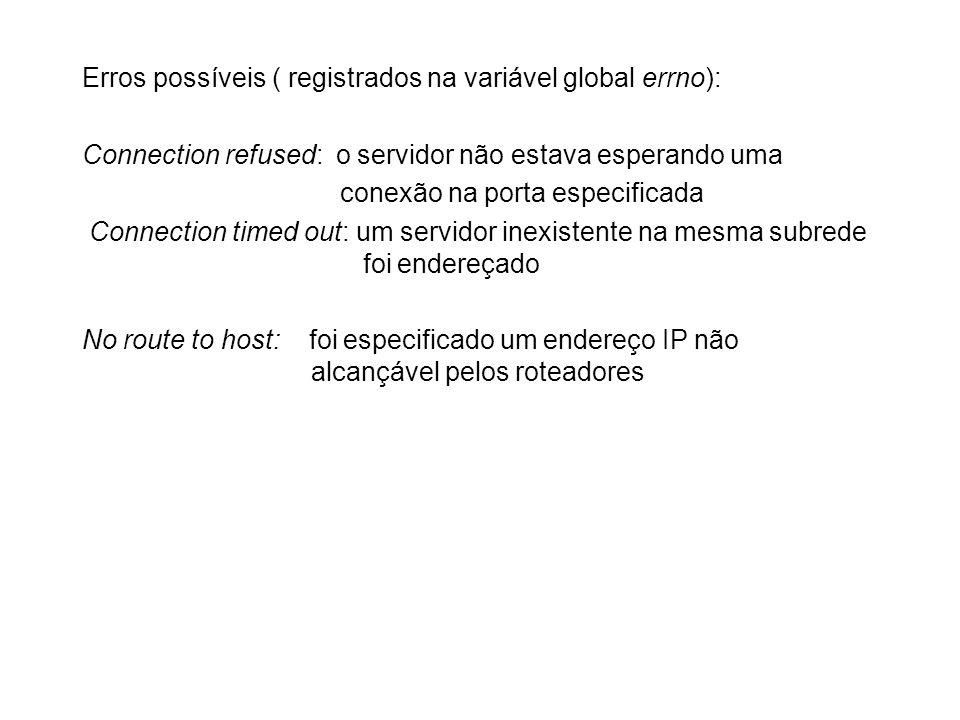 Erros possíveis ( registrados na variável global errno): Connection refused: o servidor não estava esperando uma conexão na porta especificada Connect