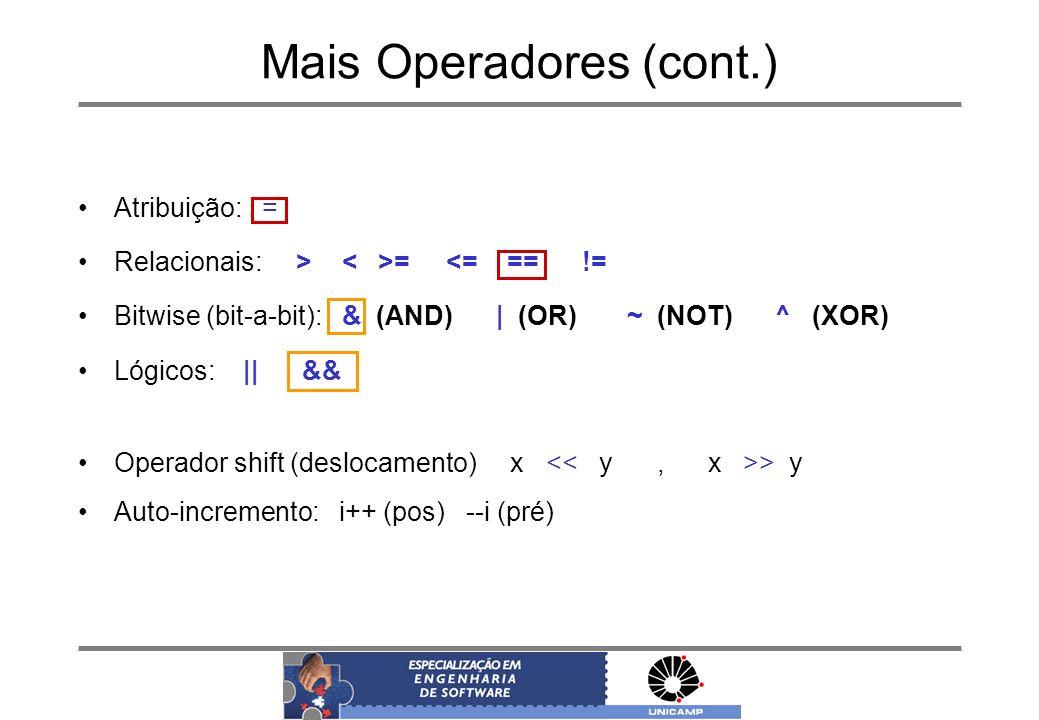 Mais Operadores (cont.) Atribuição: = Relacionais: > = <= == != Bitwise (bit-a-bit): & (AND) | (OR) ~ (NOT) ^ (XOR) Lógicos: || && Operador shift (des