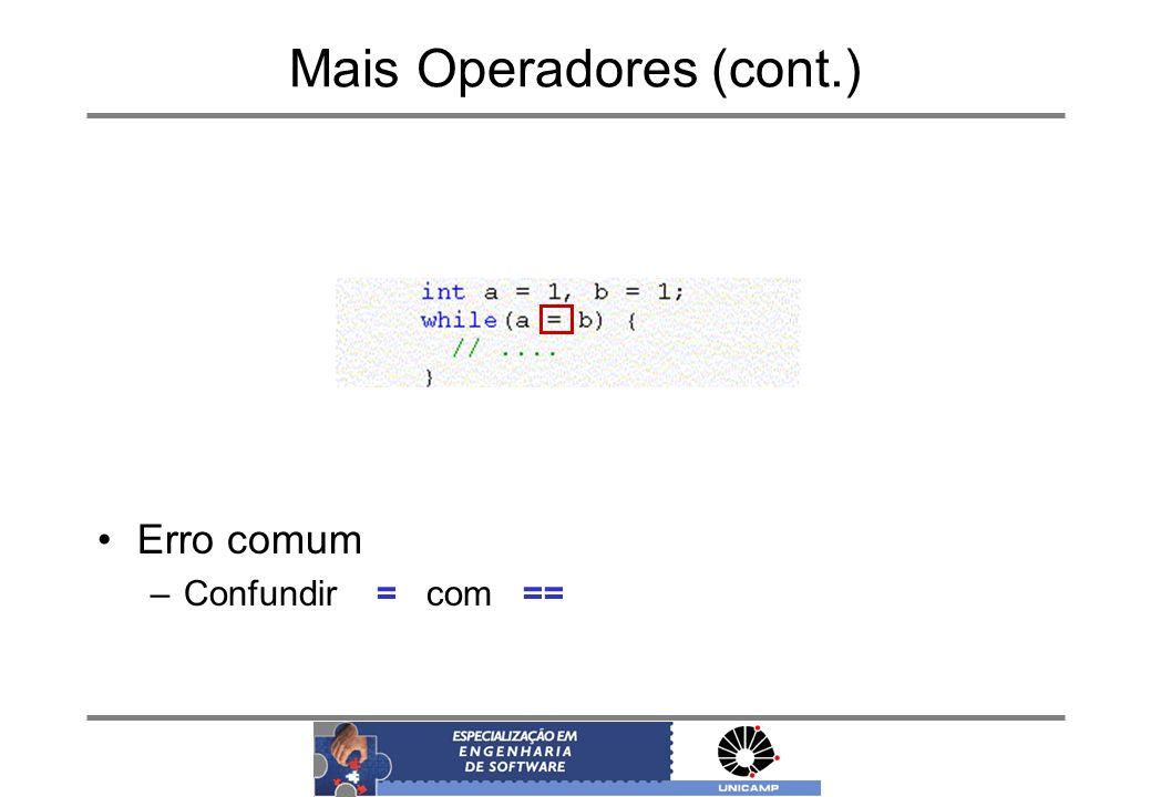 Mais Operadores (cont.) Erro comum –Confundir = com ==
